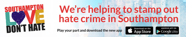 Graphic which advertises the Southampton Love Don't Hate campaign and app, the text reads We're helping to stamp out hate crime in Southampton, Play your part and download the new app, available on the Apple App Store and on Google Play for Android